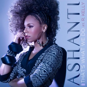 "[New Music] ""Thats What We Do"" – Ashanti Featuring R. Kelly"